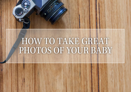 How to take great photos of your baby